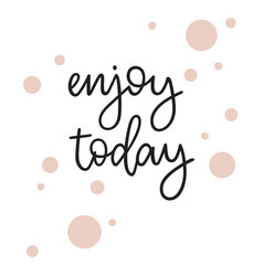 enjoy today vector image