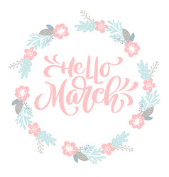 hand drawn lettering hello march in the round vector image