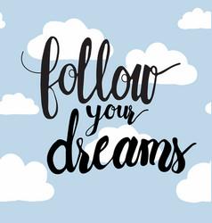 Follow your dreams calligraphy hand written drawn vector