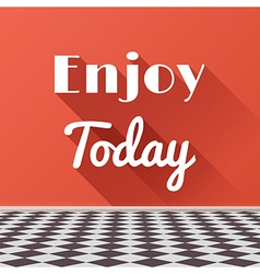 Enjoy Today Motivating Phrase with long shadows vector image