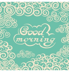 Hand drawn Good Morning lettering rough typography vector image