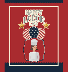Happy labor day card with woman chef and balloons vector