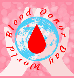 World blood donor day hands holding the earth and vector