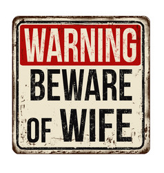 Beware wife vintage rusty metal sign vector