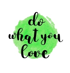 Do what you love Brush lettering vector image