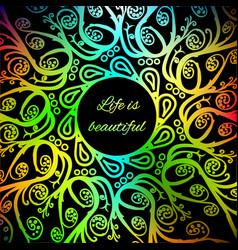 Ornamental bright card life is beautiful vector