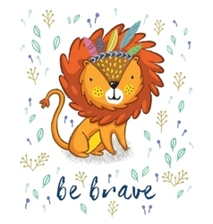 Be brave Cute lion cartoon vector