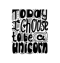Today a choose to be a unicorn vector