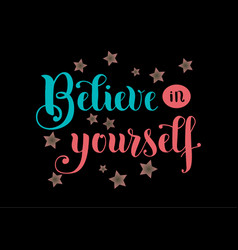believe in yourself lettering on black background vector image vector image
