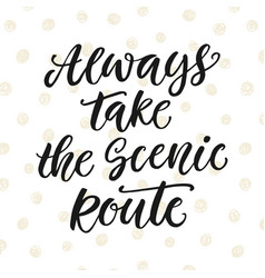 Always take the scenic route inspirational poster vector