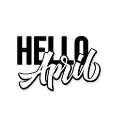 hello april hand drawn lettering phrase spring vector image
