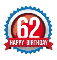 Sixty Two years happy birthday badge ribbon vector image