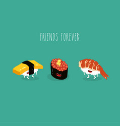 sushi omelet caviar shrimp friends forever funny vector image