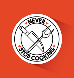Never stop cooking vector