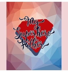 My Superhero Father Hand drawn lettering vector image