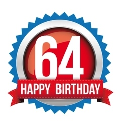 Sixty Four years happy birthday badge ribbon vector image