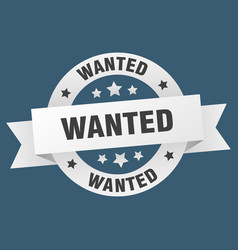 wanted ribbon wanted round white sign wanted vector image