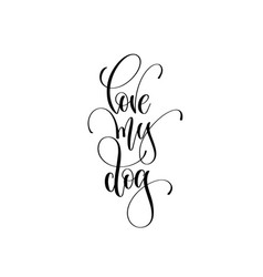 love my dog - hand lettering text about animals vector image