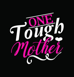 One tough mother tough man gift shirt vector
