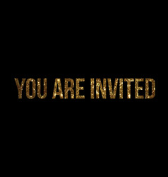 golden glitter isolated word you are invited vector image