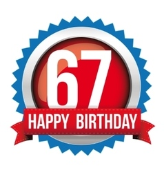 Sixty Seven years happy birthday badge ribbon vector