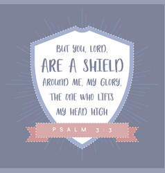 Bible quote but you lord are a shield around me vector