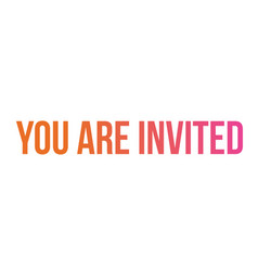 gradient isolated word you are invited vector image