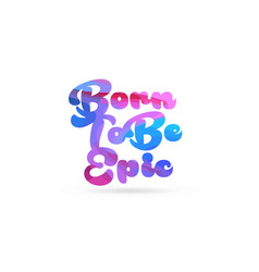 born to be epic pink blue color word text logo vector image