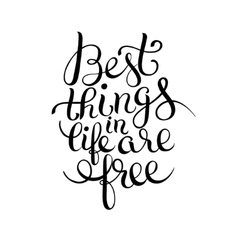 Best thinks in life are free inspirational quote vector