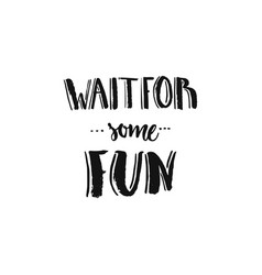 Wait for some fun vector
