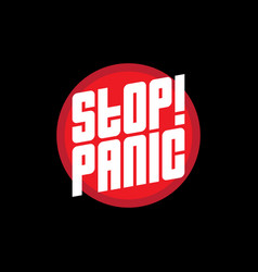 Stop panic a poster or print for t-shirt with the vector