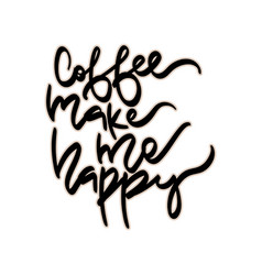 coffee make me happy hand vector image vector image