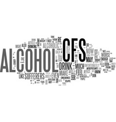 Alcohol how badly can it affect cfs sufferers vector