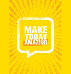 make today amazing inspiring creative motivation vector image