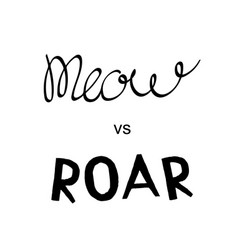 Meow vs roar lettering vector