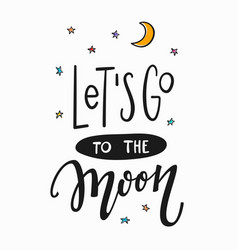 Lets go to moon quote typography lettering vector