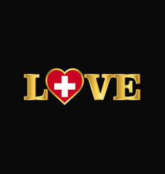 Golden love typography switzerland flag design vector