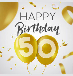 happy birthday 50 fifty year gold balloon card vector image
