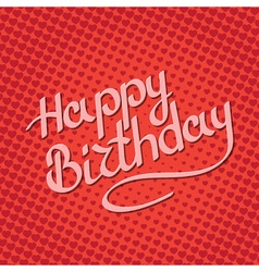 Happy Birthday lettering on background with hearts vector