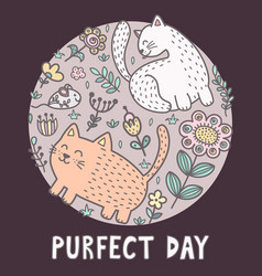 purfect day print with cute cats funny card vector image