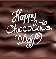 Happy chocolate day handwritten lettering world vector
