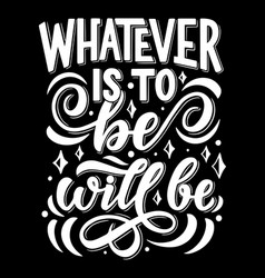 Lettering for whatever to be quote vector