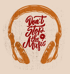 dont stop music headphones on grunge vector image