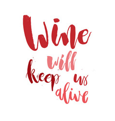 Wine will keep us alive funny handwritten vector