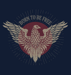 born to be free eagle on grunge background design vector image
