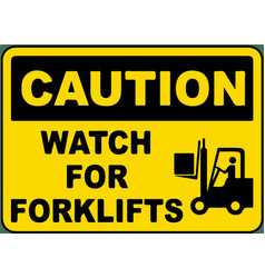 Caution watch for forklifts sign vector