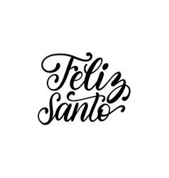 feliz santo translated from spanish handwritten vector image
