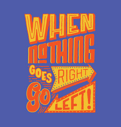 when nothing goes right go left vector image