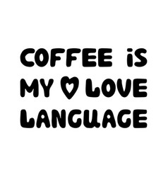coffee is my love language cute hand drawn doodle vector image