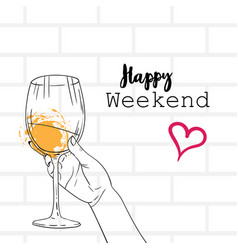 hand holding wine glass happy weekend concept vector image